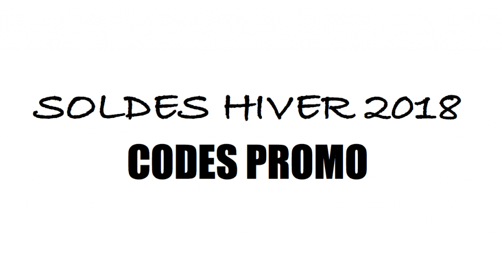 SOLDES HIVER 2018 – CODES PROMO