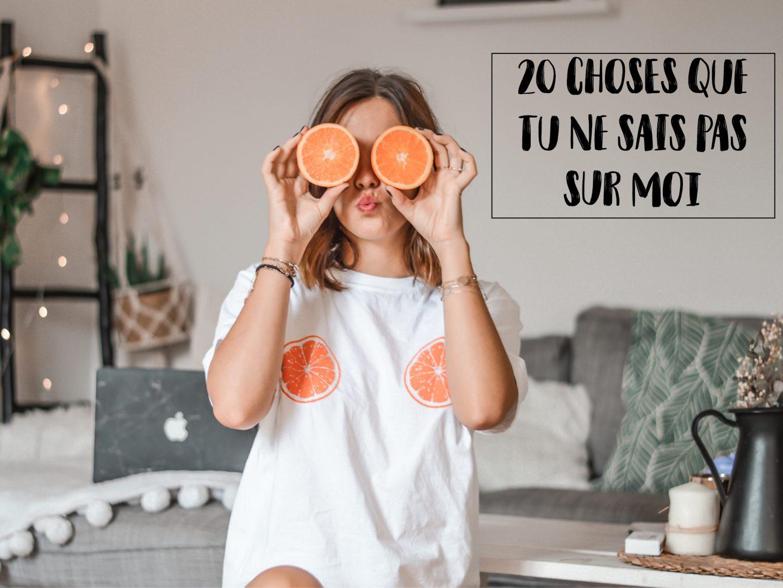 20 CHOSES QUE VOUS NE SAVEZ PAS SUR MOI !